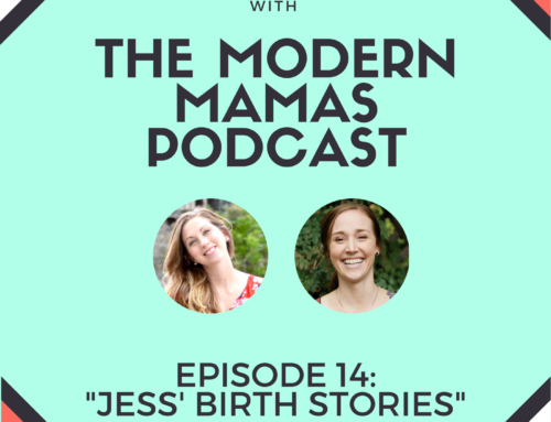 Episode #14 of the Modern Mamas Podcast – Jess' Birth Stories